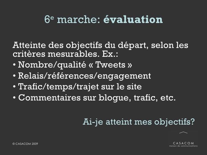 6 e  marche:  évaluation <ul><li>Atteinte des objectifs du départ, selon les critères mesurables. Ex.: </li></ul><ul><li>N...