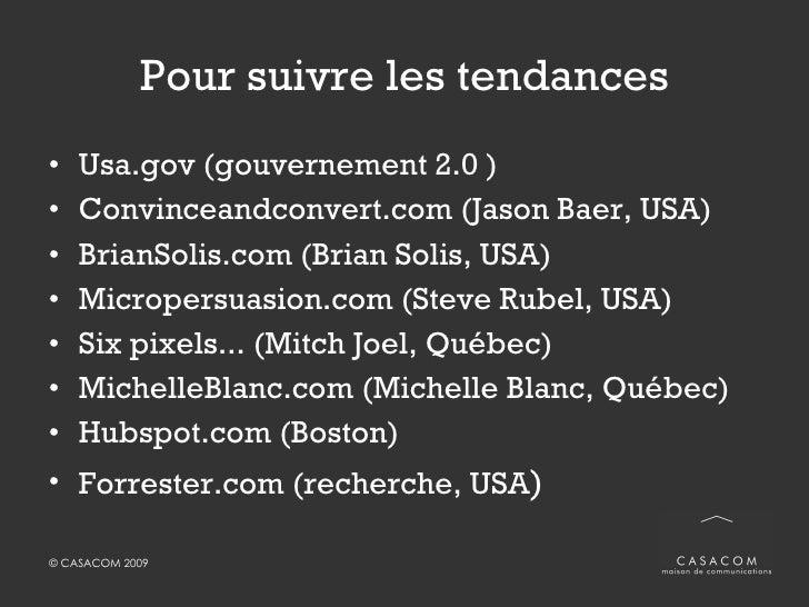 Pour suivre les tendances <ul><li>Usa.gov (gouvernement 2.0 ) </li></ul><ul><li>Convinceandconvert.com (Jason Baer, USA) <...