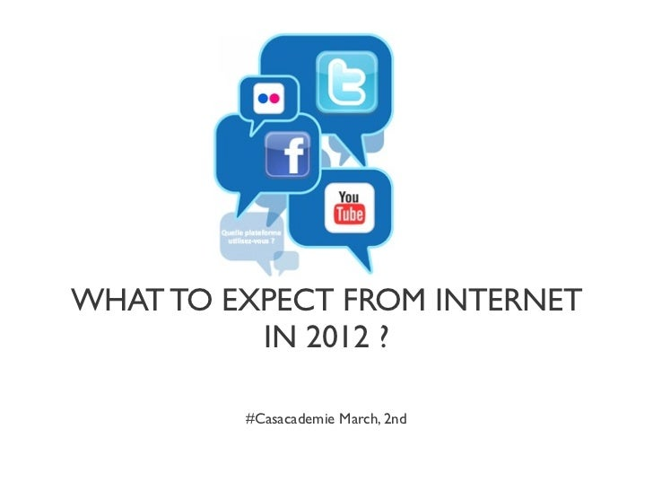 WHAT TO EXPECT FROM INTERNET          IN 2012 ?         #Casacademie March, 2nd