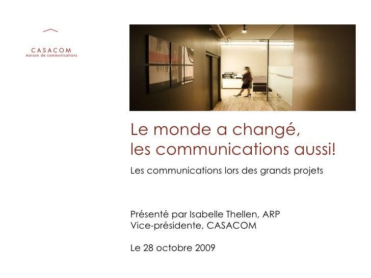 Le monde a changé,  les communications aussi! Les communications lors des grands projets Présenté par Isabelle Thellen, AR...
