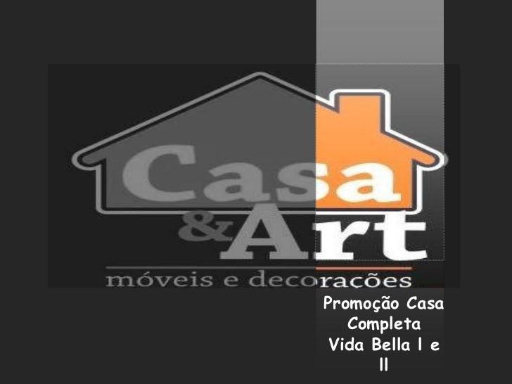 Promoção Casa   Completa Vida Bella l e       ll