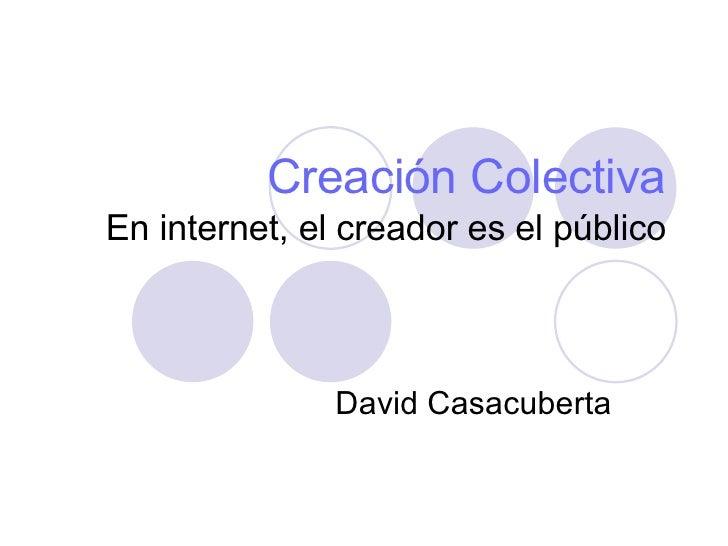 Creación Colectiva En internet, el creador es el público David Casacuberta