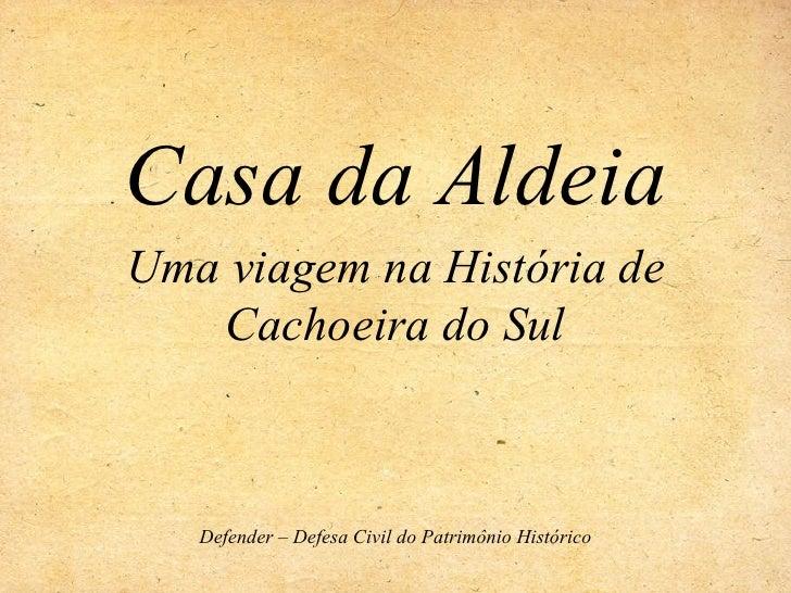Casa da Aldeia Uma viagem na História de Cachoeira do Sul Defender – Defesa Civil do Patrimônio Histórico