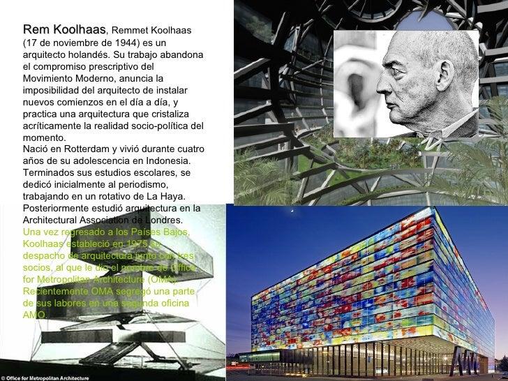Rem Koolhaas , Remmet Koolhaas (17 de noviembre de 1944) es un arquitecto holandés. Su trabajo abandona el compromiso pres...