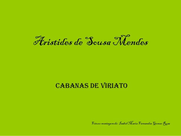 Aristides de Sousa Mendes Cabanas de Viriato Fotos e montagem de: Isabel Maria Fernandes Gomes Rosa