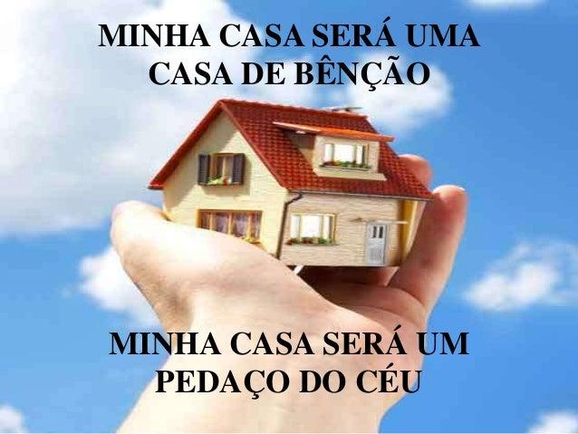 MINHA CASA SERÁ UMA CASA DE BÊNÇÃO MINHA CASA SERÁ UM PEDAÇO DO CÉU