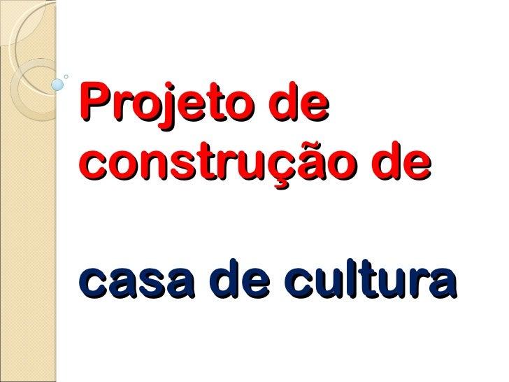 Projeto de construção de  casa de cultura