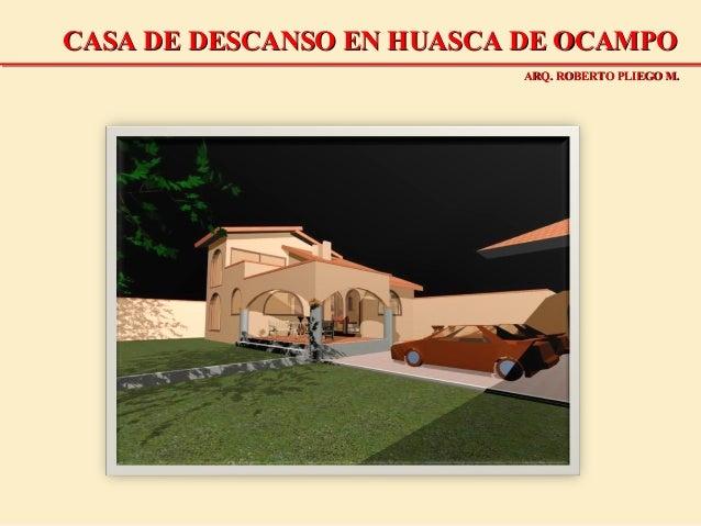 CASA DE DESCANSO EN HUASCA DE OCAMPOCASA DE DESCANSO EN HUASCA DE OCAMPO ARQ. ROBERTO PLIEGO M.ARQ. ROBERTO PLIEGO M.