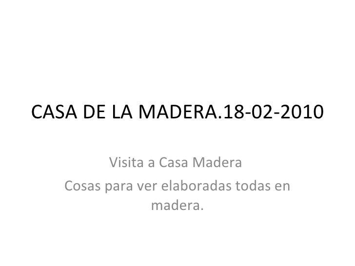 CASA DE LA MADERA.18-02-2010 Visita a Casa Madera  Cosas para ver elaboradas todas en madera.