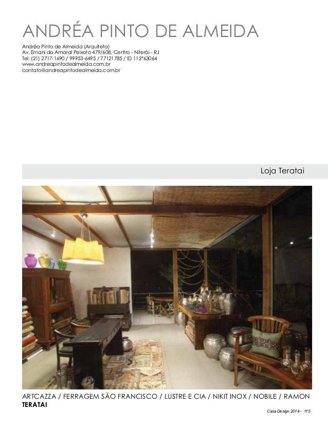 Casa Design 2014 - 115 Andréa Pinto de Almeida Loja Teratai Andréa Pinto de Almeida (Arquiteta) Av. Ernani do Amaral Peixo...