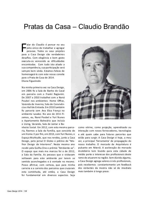 Casa Design 2014- 138 Pratas da Casa – Claudio Brandão F alar do Claudio é pensar no seu jeito único de trabalhar e agrega...