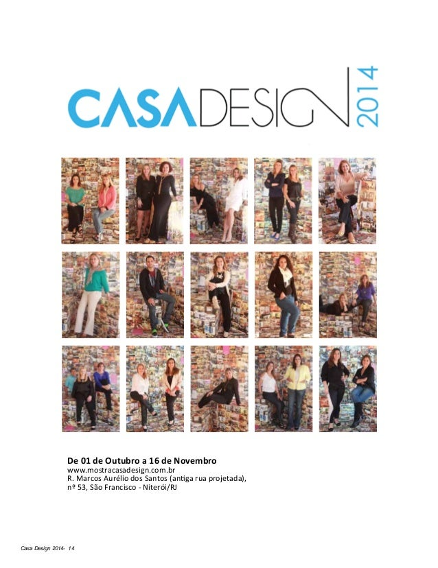 Casa Design 2014- 14 De 01 de Outubro a 16 de Novembro www.mostracasadesign.com.br R. Marcos Aurélio dos Santos (antiga ru...