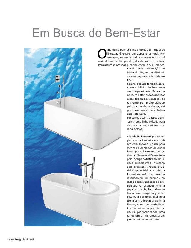 Casa Design 2014- 144 O ato de se banhar é mais do que um ritual de limpeza, é quase um aspecto cultural. Por exemplo, no ...