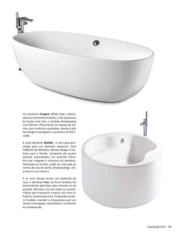 Casa Design 2014 - 145 Já a banheira Virginia reflete toda a delica- deza do momento do banho. Com espessura da borda mais...