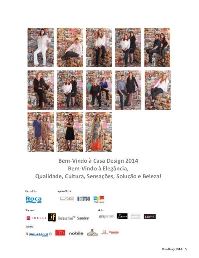 Casa Design 2014 - 15 Bem-Vindo à Casa Design 2014 Bem-Vindo à Elegância, Qualidade, Cultura, Sensações, Solução e Beleza!...
