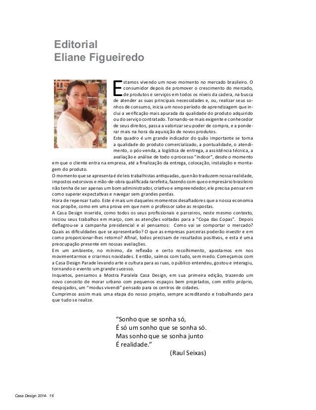 Casa Design 2014- 16 Editorial Eliane Figueiredo E stamos vivendo um novo momento no mercado brasileiro. O consumidor depo...