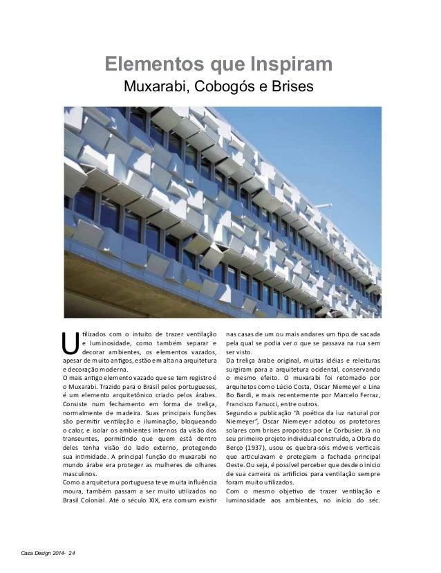 Casa Design 2014- 24 Elementos que Inspiram Muxarabi, Cobogós e Brises U tilizados com o intuito de trazer ventilação e lu...