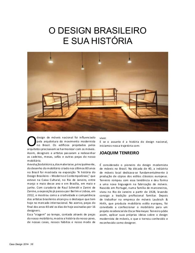 Casa Design 2014- 36 O DESIGN BRASILEIRO E SUA HISTÓRIA O design de móveis nacional foi influenciado pela arquitetura do m...
