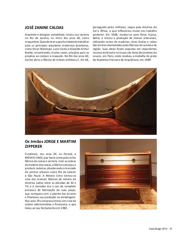 Casa Design 2014 - 37 JOSÉ ZANINE CALDAS Arquiteto e designer autodidata, iniciou sua carreira no Rio de Janeiro, no iníci...