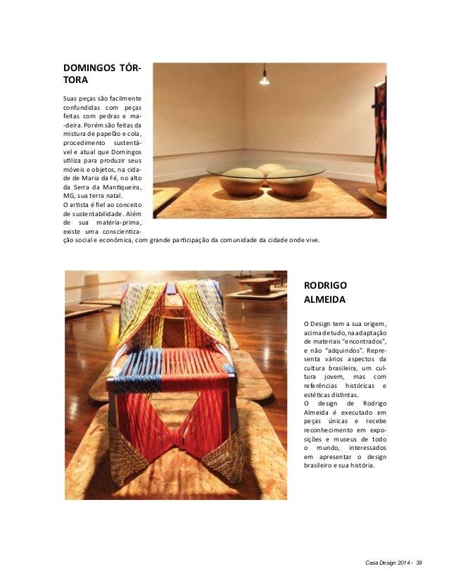 Casa Design 2014 - 39 DOMINGOS TÓR- TORA Suas peças são facilmente confundidas com peças feitas com pedras e ma- -deira. P...