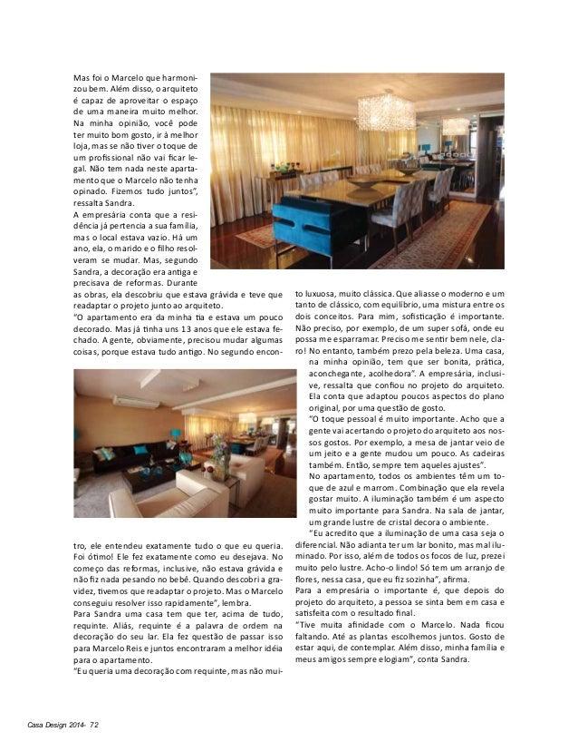 Casa Design 2014- 72 Mas foi o Marcelo que harmoni- zou bem. Além disso, o arquiteto é capaz de aproveitar o espaço de uma...