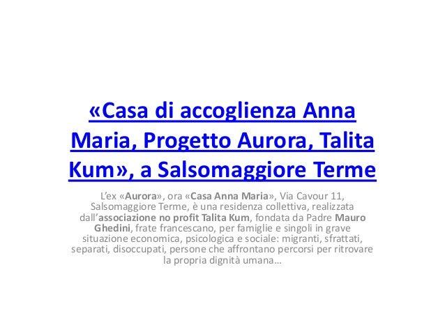«Casa di accoglienza Anna Maria, Progetto Aurora, Talita Kum», a Salsomaggiore Terme L'ex «Aurora», ora «Casa Anna Maria»,...