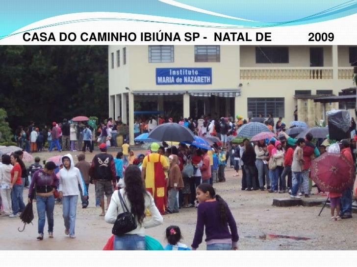 CASA DO CAMINHO IBIÚNA SP -  NATAL DE 2009<br />