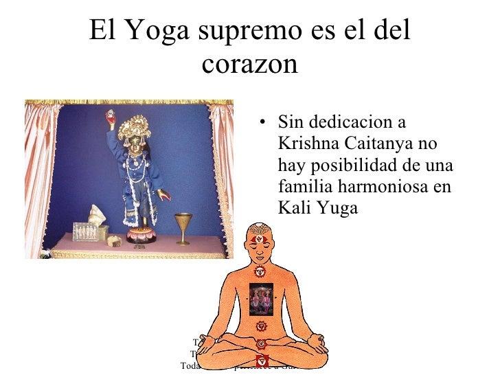 El Yoga supremo es el del corazon <ul><li>Sin dedicacion a Krishna Caitanya no hay posibilidad de una familia harmoniosa e...
