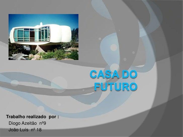 Casa do Futuro<br />Trabalho realizado  por : <br />  Diogo Azeitão  nº9 <br />  João Luís  nº 18   <br />
