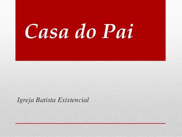 Casa do Pai Igreja Batista Existencial