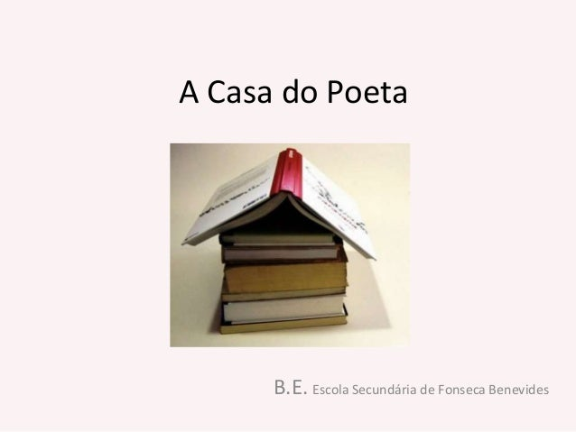 A Casa do Poeta      B.E. Escola Secundária de Fonseca Benevides
