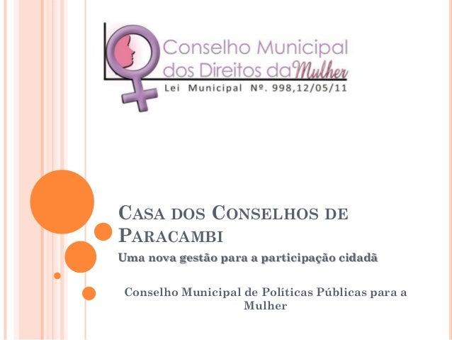 CASA DOS CONSELHOS DEPARACAMBIUma nova gestão para a participação cidadã Conselho Municipal de Políticas Públicas para a  ...