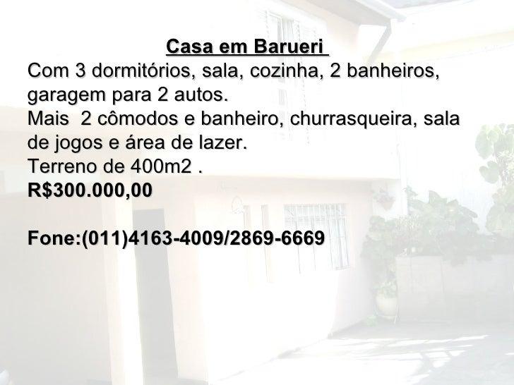 Casa em Barueri  Com 3 dormitórios, sala, cozinha, 2 banheiros, garagem para 2 autos. Mais  2 cômodos e banheiro, churrasq...