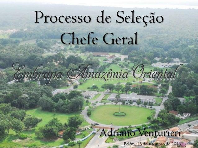 Processo de Seleção Chefe Geral  Adriano Venturieri Belém, 16 de setembro de 2013