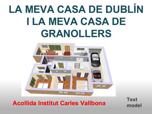 LA MEVA CASA DE DUBLÍN  I LA MEVA CASA DE  GRANOLLERS  Text  Acollida Institut Carles Vallbona model
