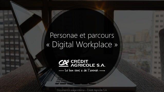 Personae et parcours « Digital Workplace » Document à usage interne – Crédit Agricole S.A.