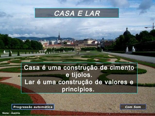 CASA E LAR  Casa é uma construção de cimento e tijolos. Lar é uma construção de valores e princípios. Progressão automátic...