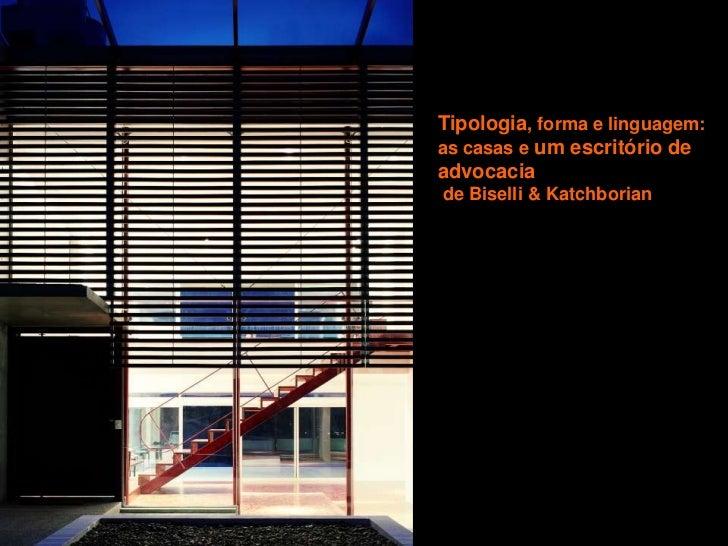 Tipologia, forma e linguagem:as casas e um escritório deadvocaciade Biselli & Katchborian