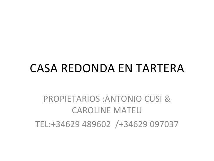 CASA REDONDA EN TARTERA  PROPIETARIOS :ANTONIO CUSI &        CAROLINE MATEUTEL:+34629 489602 /+34629 097037