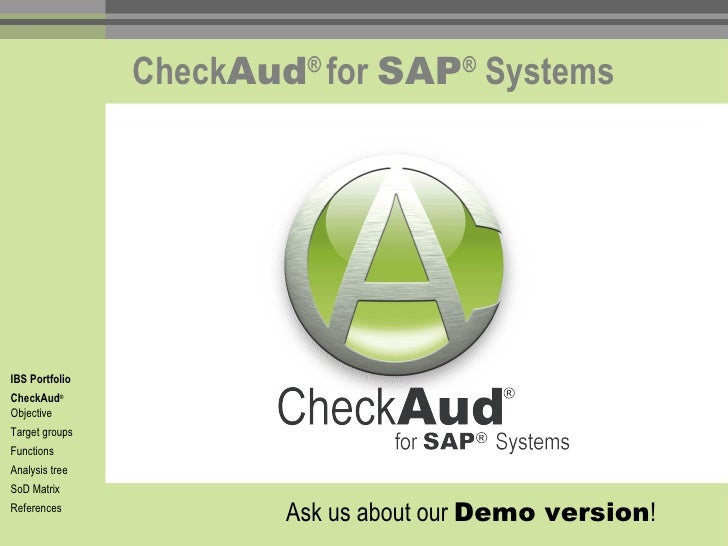 Check Aud ®  for  SAP ®  Systems IBS Portfolio CheckAud ®   Objective Target groups Functions Analysis tree SoD Matrix Ref...