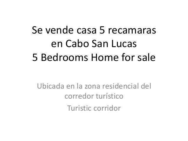 Se vende casa 5 recamaras    en Cabo San Lucas5 Bedrooms Home for sale Ubicada en la zona residencial del        corredor ...