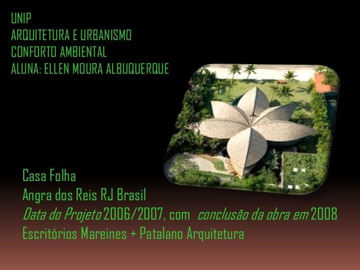UNIP<br />ARQUITETURA E URBANISMO<br />CONFORTO AMBIENTAL<br />ALUNA: ELLEN MOURA ALBUQUERQUE<br />Casa Folha<br />Angra d...