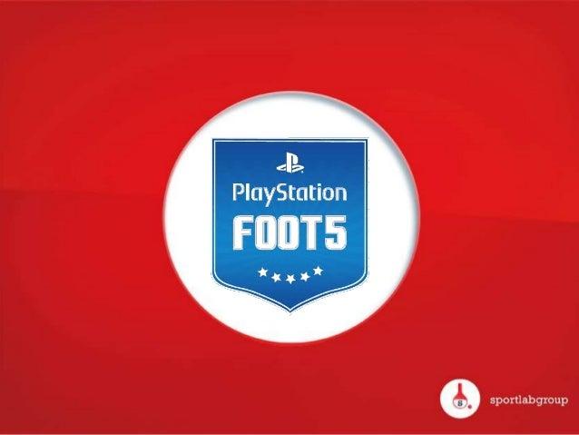 NOTRE IDÉE  « LE PLAYSTATION FOOT5 »Dans la continuité de son engagement dans le sport depuisplus de 10 ans, SONY Computer...