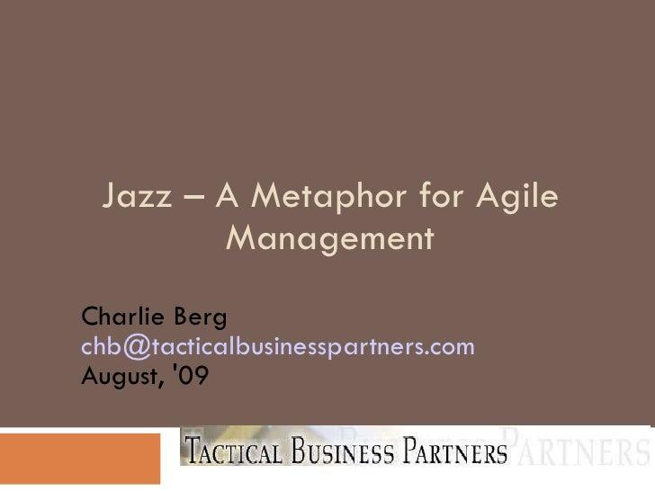 Jazz – A Metaphor for Agile Management <ul><ul><li>Charlie Berg [email_address] </li></ul></ul><ul><ul><li>August, '09 </l...
