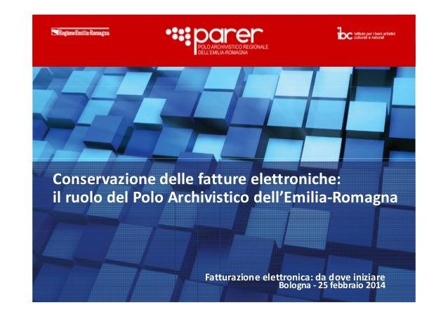 Conservazione delle fatture elettroniche: il ruolo del Polo Archivistico dell'Emilia-Romagna Fatturazione elettronica: da ...