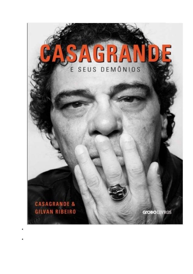 1. Casagrande e seus demôniosWalter Casagrande Júnior Gilvan Ribeiro2. Copyright © 2013 by Editora Globo S. A. para a pres...