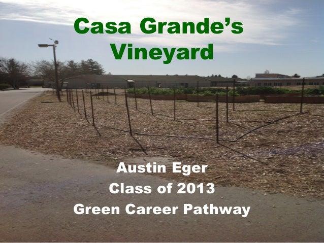 Casa Grande'sVineyardAustin EgerClass of 2013Green Career Pathway
