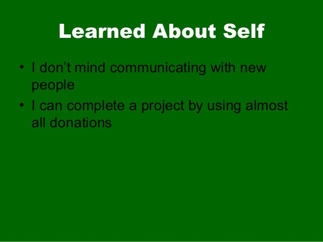 Learned About Self• I don't mind communicating with newpeople• I can complete a project by using almostall donations