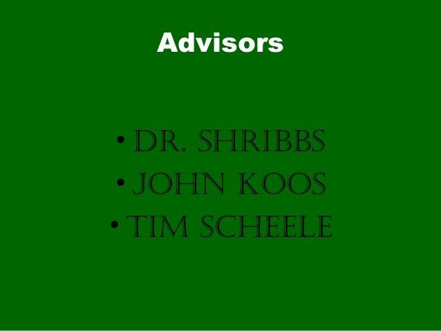 Advisors• Dr. ShribbS• John KooS• Tim Scheele