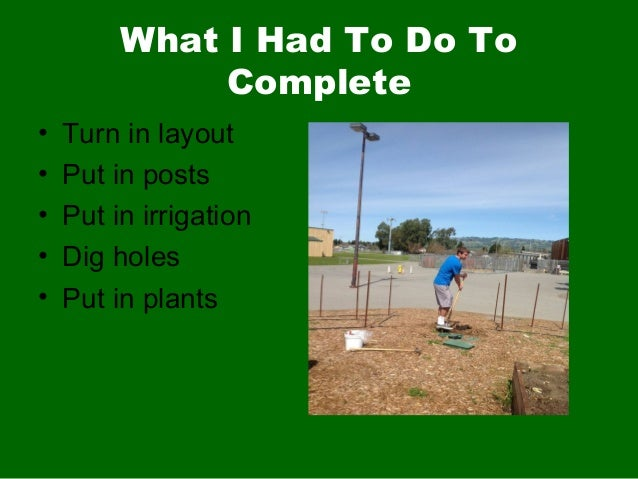 What I Had To Do ToComplete• Turn in layout• Put in posts• Put in irrigation• Dig holes• Put in plants